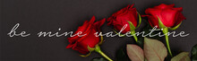 Top View Of Red Roses Near Be Mine Valentine Lettering On Black, Banner