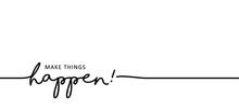 Slogan Make Things Happen. Think Positive, Motivation And Inspiration Message Concept. Big Idea Quote. Flat Vertor Make Your Dreams Ideas Happens