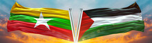 Double Flag Palestine فلسطين And Myanmar Flag Waving Flag With Texture Sky Cloud And Sunset