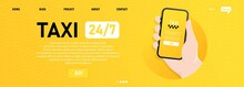 City Taxi Online Service Banner. Taxi 24 7 Service. Man Will Call A Taxi On A Smartphone. Hand Holding Smartphone With Taxi App On Display. Flat Illustration.