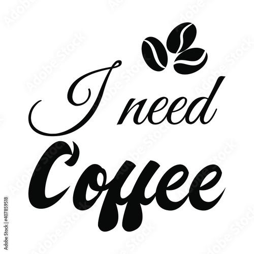 Valokuva I need coffee. Vector Quote