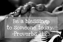 Inspirational Quote - Be A Blessing To Someone Today. Proverbs 11.25. On Background Of Women Holding Hands On Lap, Kindness And Giving Support Concept.