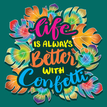 Life Is Always Better With Confetti. Motivational Quote.