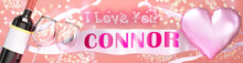 I Love You Connor - Wedding, Valentine's Or Just To Say I Love You Celebration Card, Joyful, Happy Party Style With Glitter, Wine And A Big Pink Heart Balloon, 3d Illustration