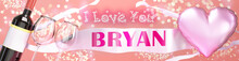 I Love You Bryan - Wedding, Valentine's Or Just To Say I Love You Celebration Card, Joyful, Happy Party Style With Glitter, Wine And A Big Pink Heart Balloon, 3d Illustration