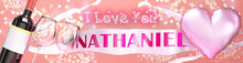 I Love You Nathaniel - Wedding, Valentine's Or Just To Say I Love You Celebration Card, Joyful, Happy Party Style With Glitter, Wine And A Big Pink Heart Balloon, 3d Illustration