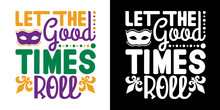Let The Good Times Roll SVG Cut File | Mardi Gras Mask Svg | Nola Party Svg | Fat Tuesday Carnival Svg | Mardi Gras T-shirt Design