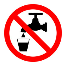 Not Drinkable Water Sign. Red Prohibition Of Taking Water In The Faucet.