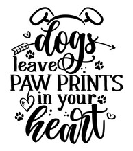 Dogs Leave Paw Prints In Your Heart - Adorable Calligraphy Phrase For Valentine Day. Hand Drawn Lettering For Lovely Greetings Cards, Invitations. Good For T-shirt, Mug, Gift, Printing. Dog Lovers.