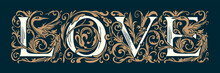 Ornate Inscription Love In The Form Of Fanciful Initial Letters In Vintage Style. Suitable For T-shirt Design, Valentine Card, Wedding Invitation. Vector Hand-drawn Lettering On A Black Background