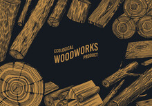 Wood Poster Or Banner. Planks And Logs, Lumber And Cuts, Firewood In Vintage Style. Pieces Of Tree. Vector Illusion For Signboard. Campfire Material. Engraved Background. Hand Drawn Sketch.