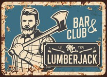 Lumberjack Man With Ax, Metal Rusty Plate, Vector Retro Poster. Lumber Jack Hipster With Beard And Shirt With Logging Hatchet, Brutal Men Club Or Bar Metal Sign Plate With Rust