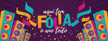Popular Event In Brazil. Festive Mood. Carnaval Title With Colorful Party Elements Saying Here We Have Party All The Year. Travel Destination. Brazilian Rythm, Dance And Music.