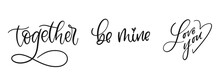 Together And Be Mine Hand Written Text. Love You Calligraphy. Lettering Style. Together Forever Symbol. Heart Shape Sign. Valentines Day Greeting Card. Vector Illustration. EPS 10.