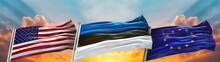 United States Of America Flag And European Union Flag And Estonia Flag Waving With Texture Sky Cloud And Sunset Triple Flag