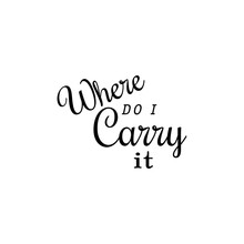 Where Do I Carry It Quote Lettering  Vector Design