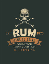 Vector Banner With The Inscription Rum And The Words Time To Drink. A Human Skull And Crossbones On A Black Background In Grunge Style. Good People Drink Good Rum.
