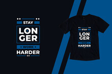 Stay Longer Work Harder Modern Inspirational Quotes T Shirt Design For Fashion Apparel Printing. Suitable For Totebags, Stickers, Mug, Hat, And Merchandise