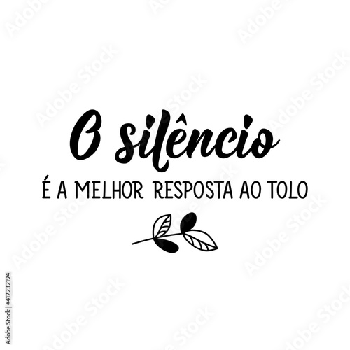 Silence is the best answer to the fool in Portuguese. Lettering. Ink illustration. Modern brush calligraphy.