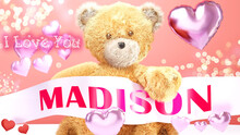 I Love You Madison - Teddy Bear On A Wedding, Valentine's Or Just To Say I Love You Pink Celebration Card, Sweet, Happy Party Style With Glitter And Red And Pink Hearts, 3d Illustration