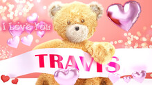 I Love You Travis - Cute And Sweet Teddy Bear On A Wedding, Valentine's Or Just To Say I Love You Pink Celebration Card, Joyful, Happy Party Style With Glitter And Red And Pink Hearts, 3d Illustration