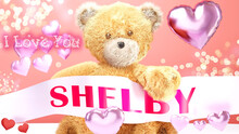 I Love You Shelby - Cute And Sweet Teddy Bear On A Wedding, Valentine's Or Just To Say I Love You Pink Celebration Card, Joyful, Happy Party Style With Glitter And Red And Pink Hearts, 3d Illustration