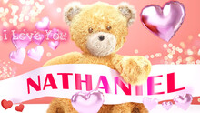 I Love You Nathaniel - Teddy Bear On A Wedding, Valentine's Or Just To Say I Love You Pink Celebration Card, Sweet, Happy Party Style With Glitter And Red And Pink Hearts, 3d Illustration