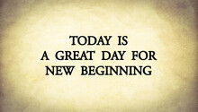 """Inspire Quote On Old Paper Background """"Today Is A Great Day For New Beginning """""""