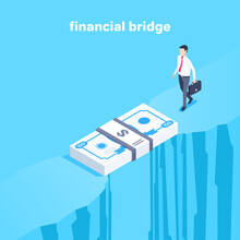 Isometric Vector Illustration On Blue Background, A Man In Business Clothes With A Briefcase Walks To The Bridge Of Banknotes, The Financial Bridge Over The Abyss