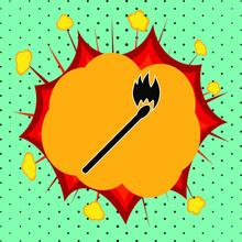 Burning Match Sign, Pop Art Explosion, Vector Illustration For Design