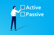 "Active Or Passive Choice. Businessman Fill Check Mark On ""active"" Text Rather Than ""passive"" Concept."