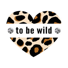 Born To Be Wild T-shirt Animal Fashion Print On Black Background. Pattern With Lettering And Leopard Effect For Tshirt And Apparel Graphics, Poster, Print, Postcard.