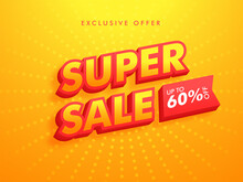 Advertising Poster Design With 3D Super Sale Text And 60% Discount Offer On Yellow Dotted Background.
