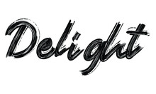Delight Typography Black Text Hand Written Brush Font Drawn Phrase Decorative Script Letter On The White Background For Sayings