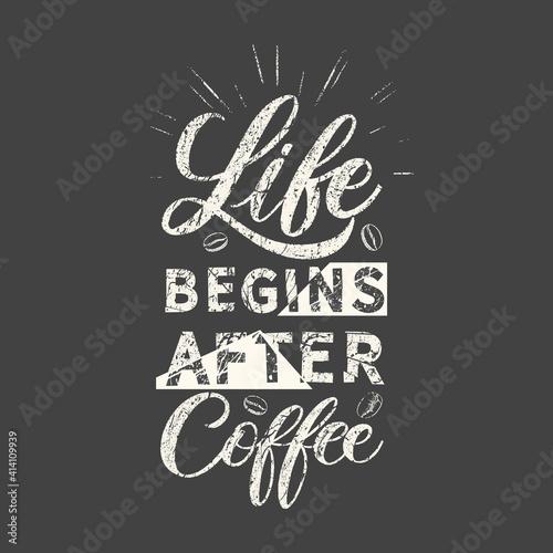 Life begins after coffee. Grunge vintage phrase. Typography, t-shirt graphics, print, poster, banner, slogan, flyer, postcard. © ku4erashka
