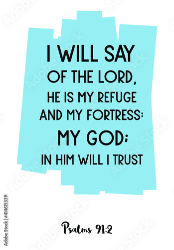 Valokuvatapetti I will say of the LORD, He is my refuge and my fortress my God; in him will I trust