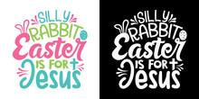 Silly Rabbit Easter Is For Jesus SVG Cut File | Easter Bunny Rabbit Svg | Easter Bunny Svg | Easter Egg Svg | T-shirt Design