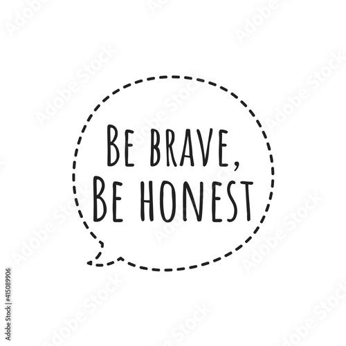 Obraz na plátně ''Be brave, be honest'' Letering