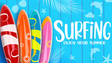 Summer Surfing Vector Banner Design. Surfing Enjoy Your Summer Text With Colorful Surfboard Elements In Blue Wooden Texture Pattern Background For Beach Water Surf Activity. Vector Illustration