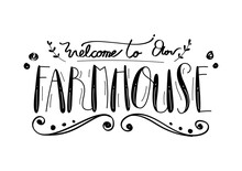 Welcome To Our Farmhouse, Hand Letter And Greeting Card, Quote And Font Style