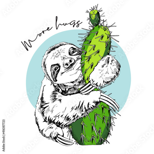 Fototapeta premium Funny smiling Sloth hugging a green cactus. More hugs - lettering quote. Humor card, t-shirt composition, hand drawn style print. Vector illustration.