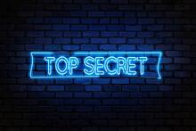 Top Secret Neon Light Text On Empty Brick Wall. Bright Neon Sign, Banner
