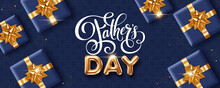 Happy Fathers Day. Greeting Card Or Invitation Template With Golden 3d Letters And Gift Boxes On Dark Blue Background