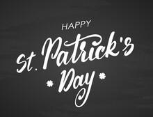 Vector Handwritten Modern Brush Lettering Of Happy St. Patrick's Day On Blackboard Background.