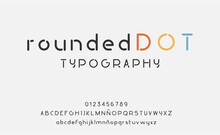 Rounded Typography With Dots. Minimalist, Modern And Urban Style For Designs And Logo Font.