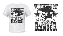 Ranger T-shirt Print Mockup, Wild West Cowboy And Sheriff Star Badge, Vector Emblem. American Western Saloon Lone Ranger Or Texas And Arizona Bandit In Hat Grunge Symbol For T Shirt Print