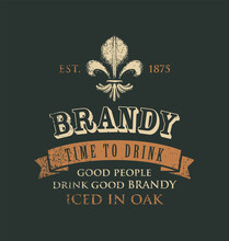 Vector Banner With The Inscription Brandy And The Words Time To Drink. Vintage Illustration With A Fleur De Lis And Ribbon On A Dark Background In Retro Style. Good People Drink Good Brandy.