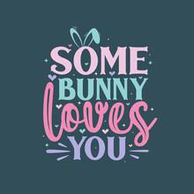 Some Bunny Loves You, Easter Love Design