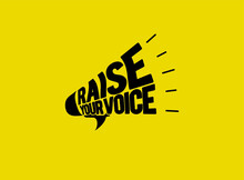 Raise Your Voice Vector Logo Illustration. Raise Your Voice Typography Style In Yellow Background. Social Media And Social Problem Protest Poster. Women's Day Concept.