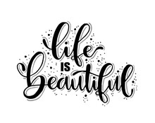 Modern Vector Lettering. Inspirational Hand Lettered Quote For Wall Poster. Printable Calligraphy Phrase. T-shirt Print Design. Life Is Beautiful